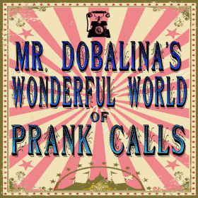 Mr. Dobalina's Wonderful World of Prank Calls